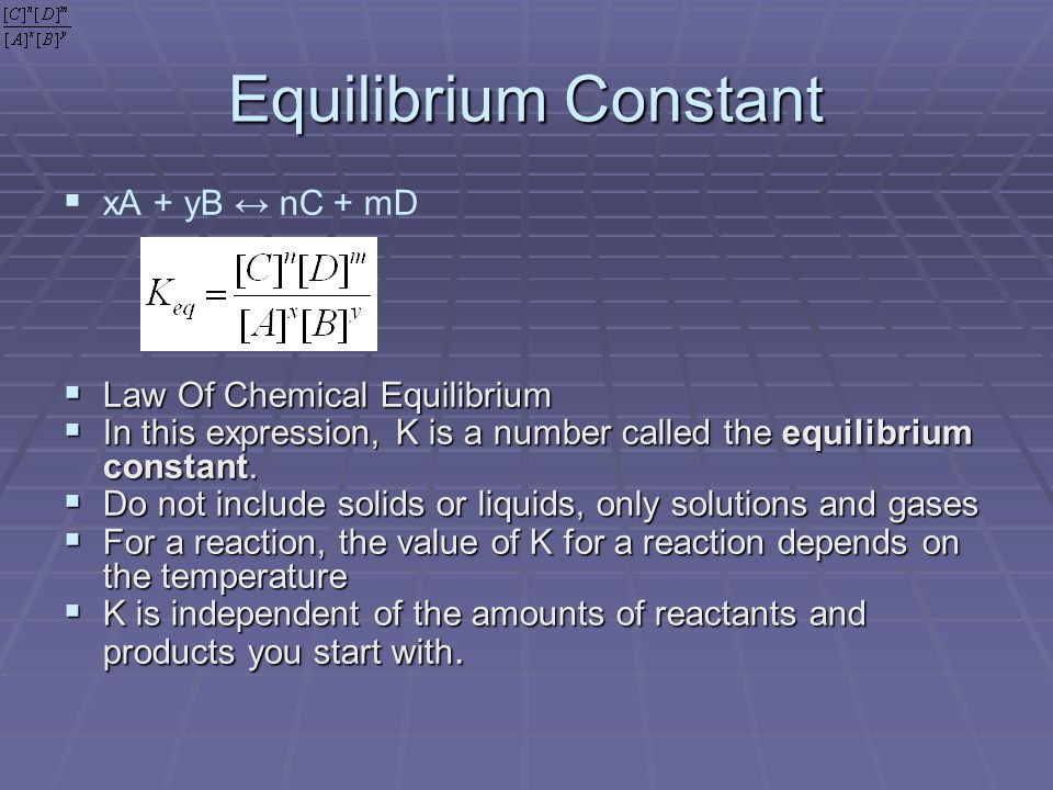 Equilibrium Constant   xA + yB ↔ nC + mD  Law Of Chemical Equilibrium  In this expression, K is a number called the equilibrium constant.