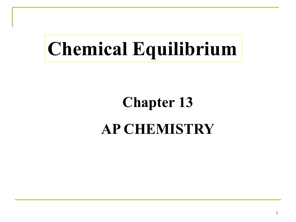 1 Chemical Equilibrium Chapter 13 AP CHEMISTRY