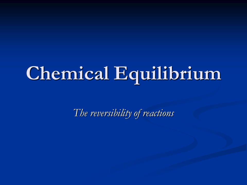 Chemical Equilibrium The reversibility of reactions