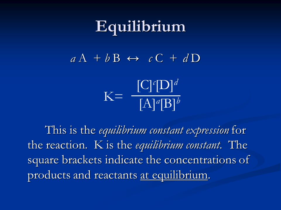 Equilibrium a A + b B ↔ c C + d D This is the equilibrium constant expression for the reaction.