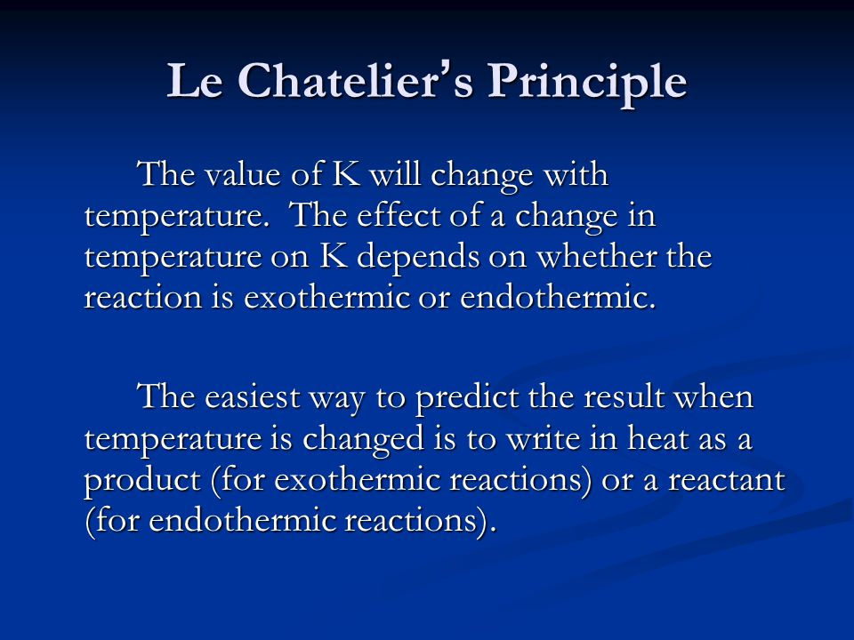 Le Chatelier's Principle The value of K will change with temperature.
