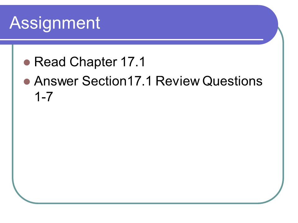 Assignment Read Chapter 17.1 Answer Section17.1 Review Questions 1-7