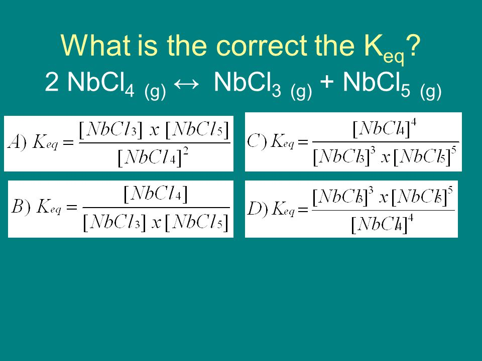 What is the correct the K eq 2 NbCl 4 (g) ↔ NbCl 3 (g) + NbCl 5 (g)