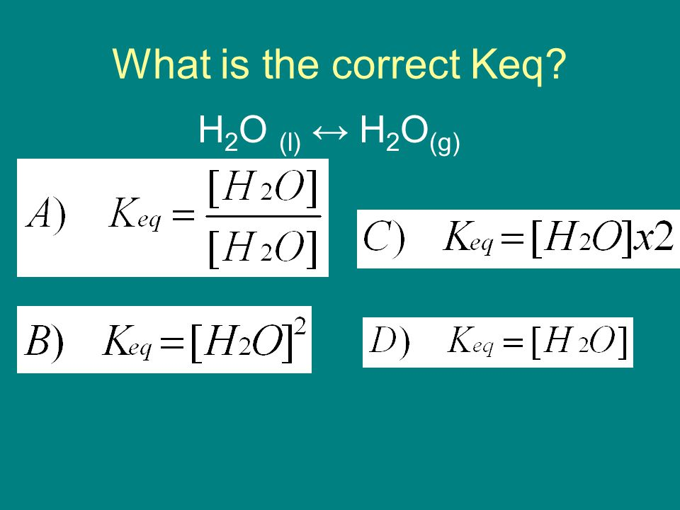 What is the correct Keq H 2 O (l) ↔ H 2 O (g)