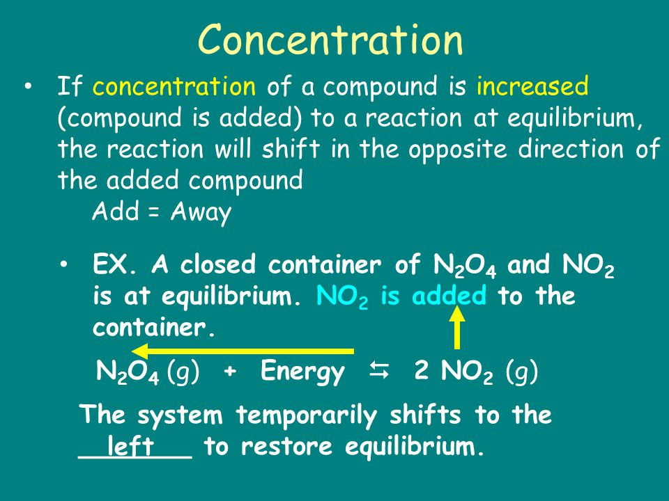 EX. A closed container of N 2 O 4 and NO 2 is at equilibrium.
