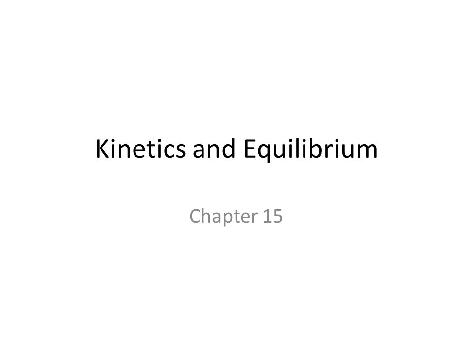 Kinetics and Equilibrium Chapter 15