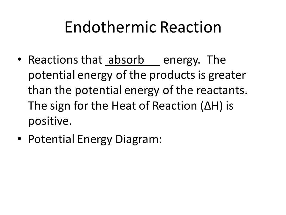 Endothermic Reaction Reactions that absorb energy.