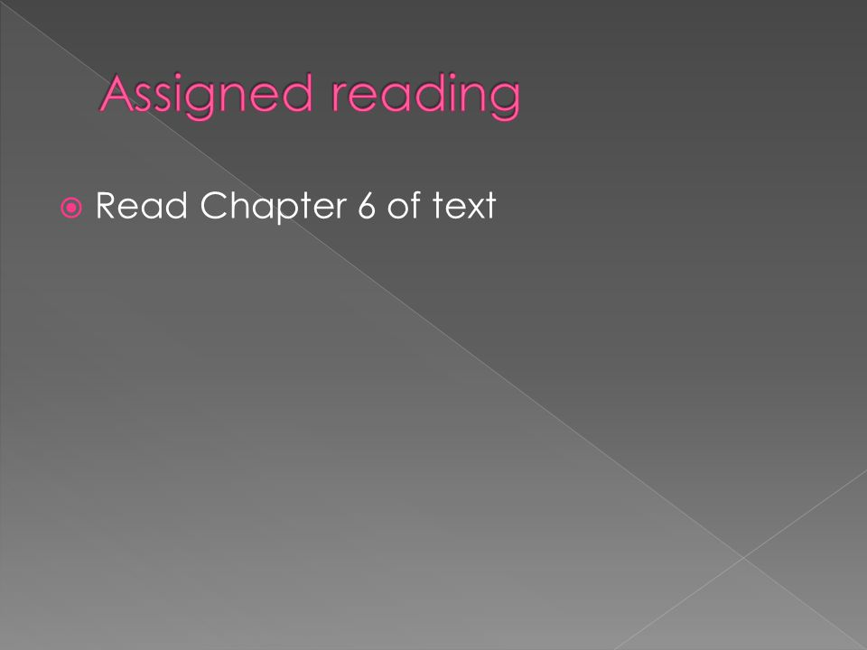  Read Chapter 6 of text