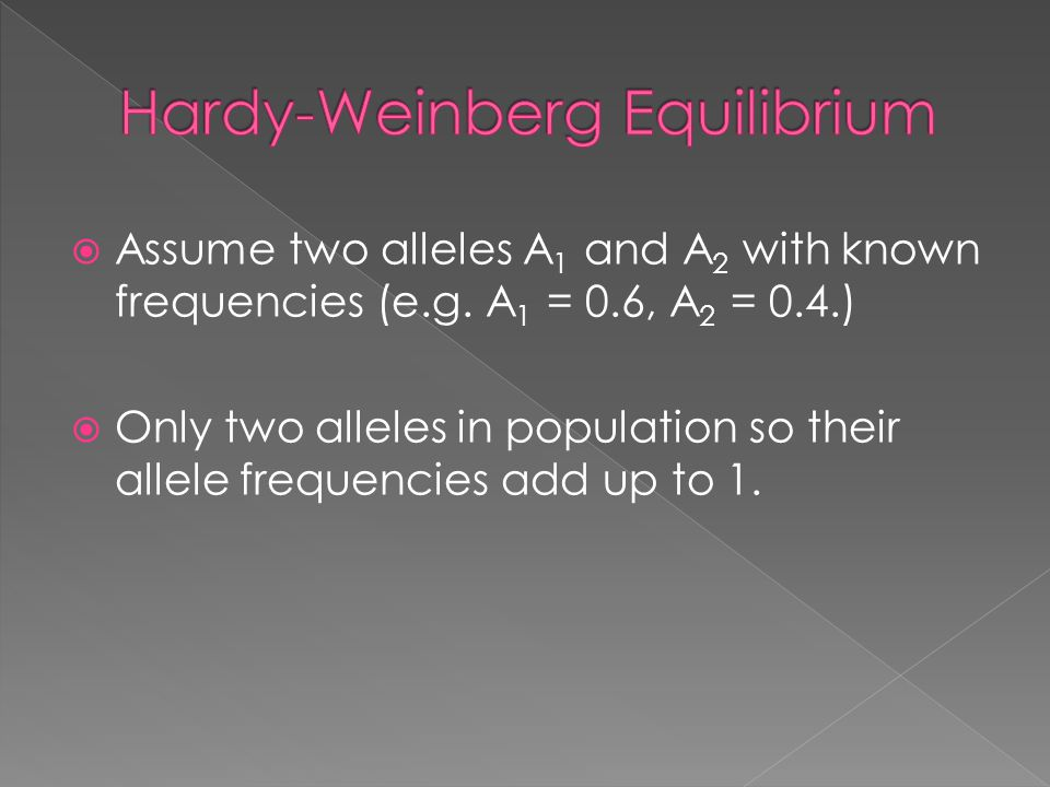  Assume two alleles A 1 and A 2 with known frequencies (e.g.