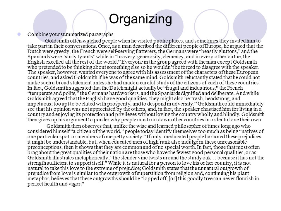 Organizing Combine your summarized paragraphs Goldsmith often watched people when he visited public places, and sometimes they invited him to take part in their conversations.