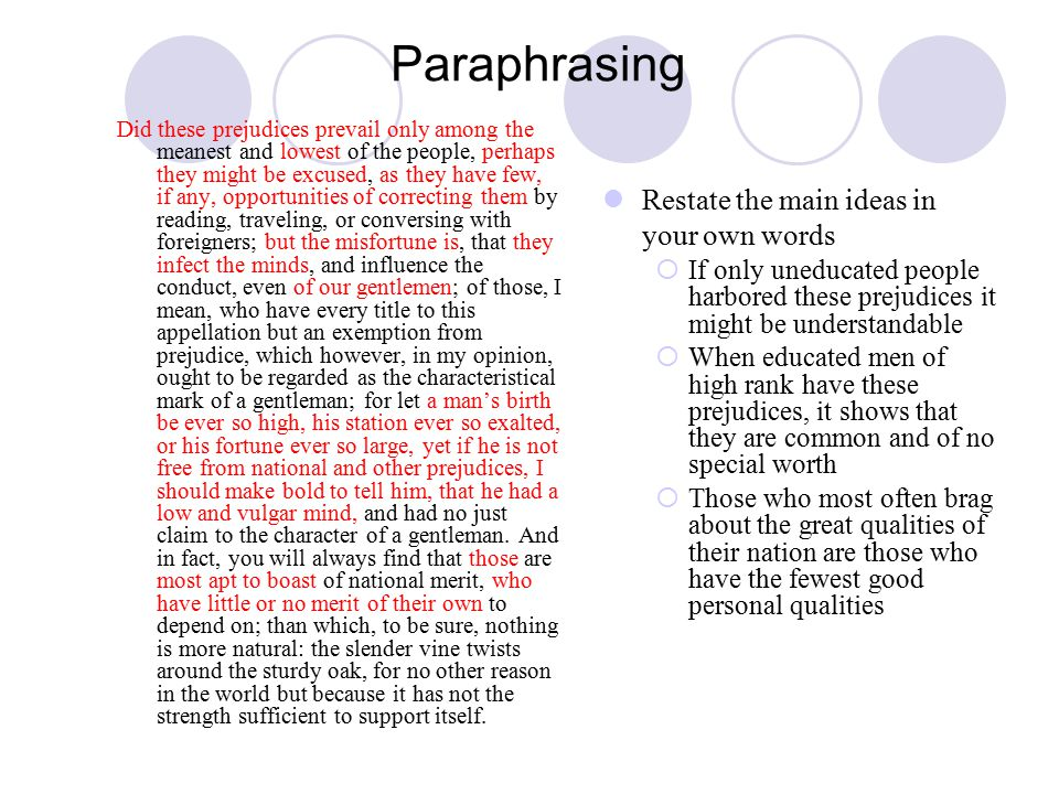 Paraphrasing Did these prejudices prevail only among the meanest and lowest of the people, perhaps they might be excused, as they have few, if any, opportunities of correcting them by reading, traveling, or conversing with foreigners; but the misfortune is, that they infect the minds, and influence the conduct, even of our gentlemen; of those, I mean, who have every title to this appellation but an exemption from prejudice, which however, in my opinion, ought to be regarded as the characteristical mark of a gentleman; for let a man's birth be ever so high, his station ever so exalted, or his fortune ever so large, yet if he is not free from national and other prejudices, I should make bold to tell him, that he had a low and vulgar mind, and had no just claim to the character of a gentleman.