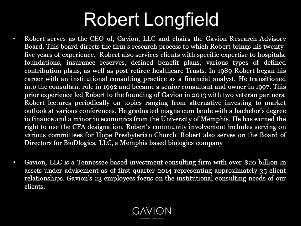 Robert Longfield Robert serves as the CEO of, Gavion, LLC and chairs the Gavion Research Advisory Board.
