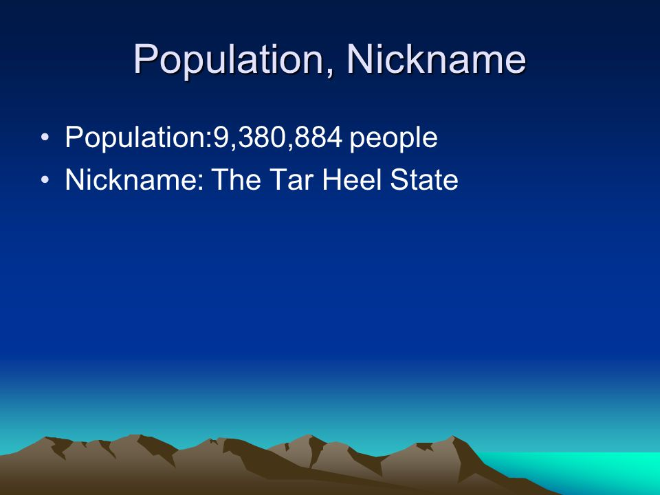 Population, Nickname Population:9,380,884 people Nickname: The Tar Heel State