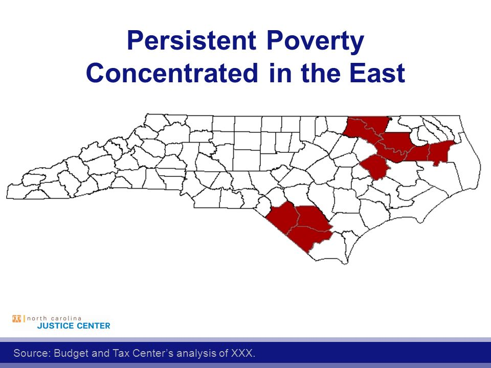Persistent Poverty Concentrated in the East Source: Budget and Tax Center's analysis of XXX.