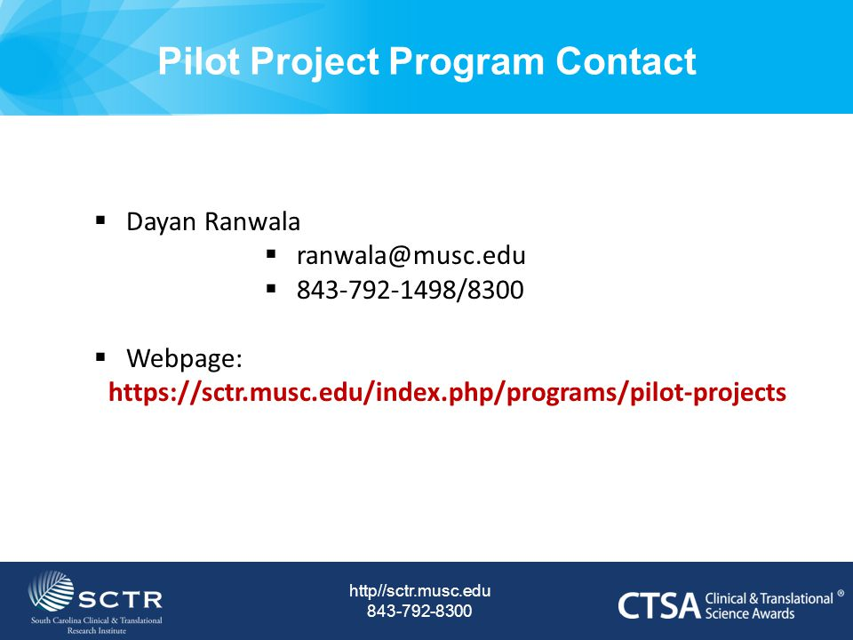 Pilot Project Program Contact http//sctr.musc.edu  Dayan Ranwala   /8300  Webpage:
