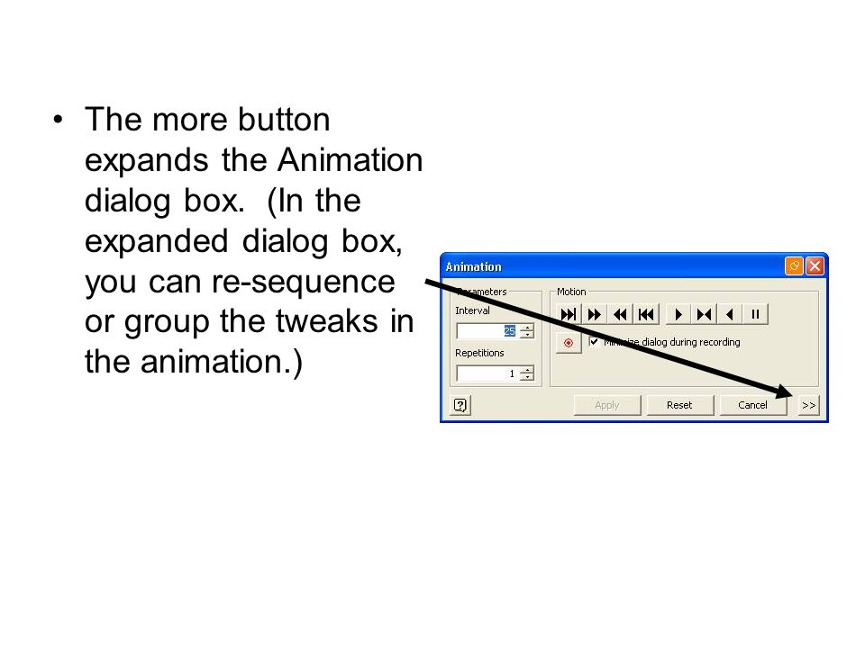 The more button expands the Animation dialog box.