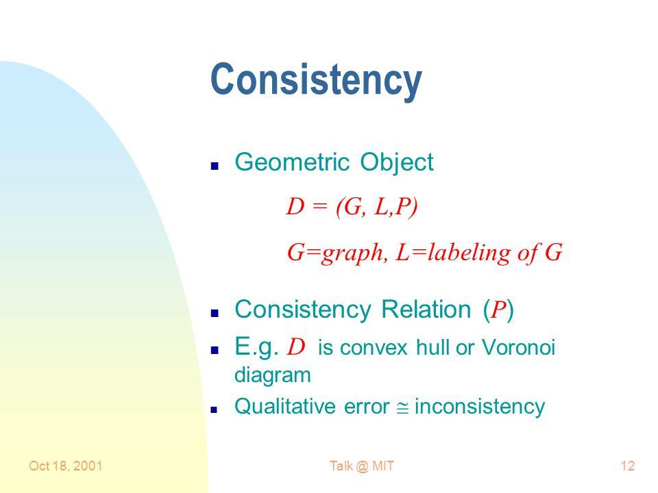 Oct 18, 2001Talk @ MIT12 Consistency n Geometric Object Consistency Relation ( P ) E.g.