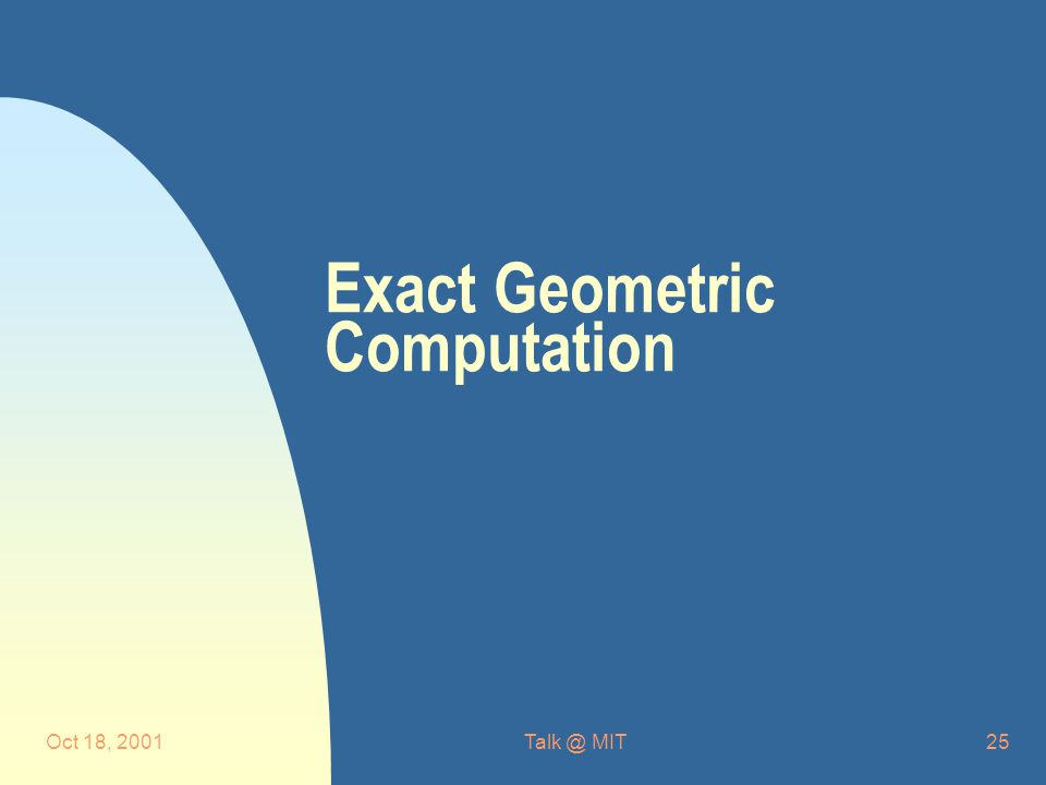 Oct 18, MIT25 Exact Geometric Computation