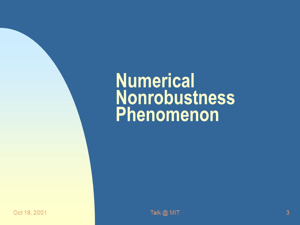 Oct 18, MIT3 Numerical Nonrobustness Phenomenon