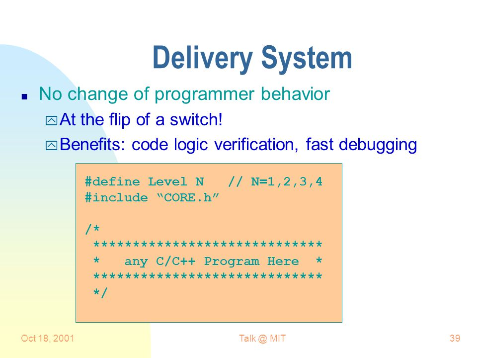 Oct 18, 2001Talk @ MIT39 Delivery System n No change of programmer behavior y At the flip of a switch.