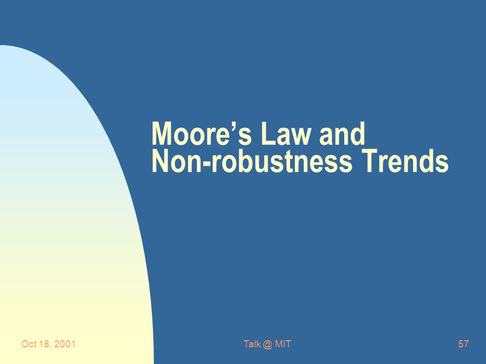 Oct 18, 2001Talk @ MIT57 Moore's Law and Non-robustness Trends