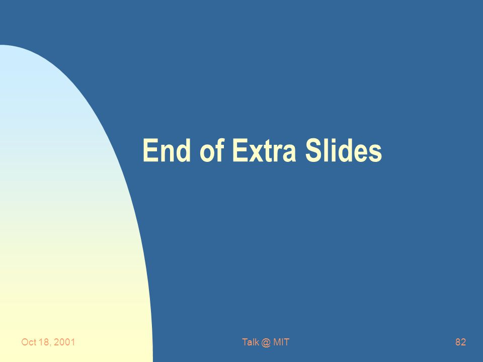 Oct 18, MIT82 End of Extra Slides