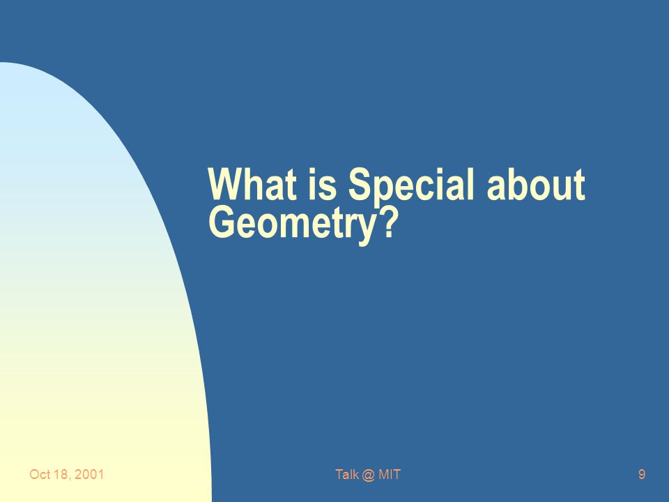 Oct 18, MIT9 What is Special about Geometry