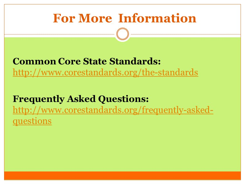 For More Information Common Core State Standards:     Frequently Asked Questions:   questions   questions