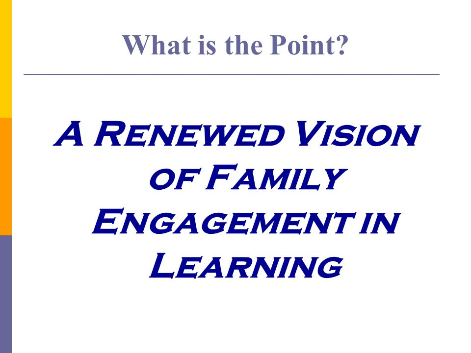What is the Point A Renewed Vision of Family Engagement in Learning