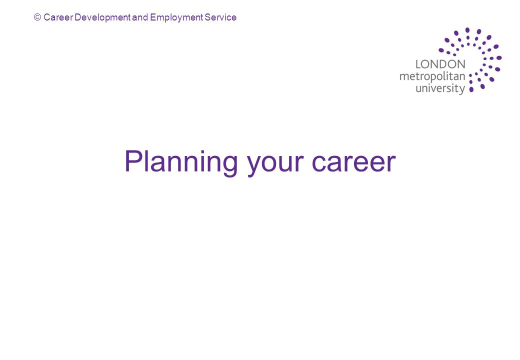 © Career Development and Employment Service Planning your career