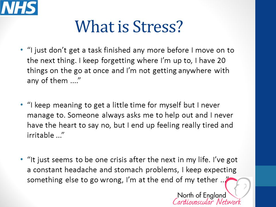 What is Stress. I just don't get a task finished any more before I move on to the next thing.