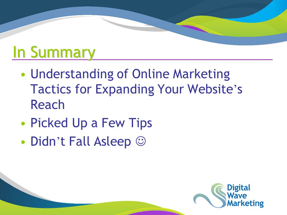 In Summary Understanding of Online Marketing Tactics for Expanding Your Website ' s Reach Picked Up a Few Tips Didn ' t Fall Asleep