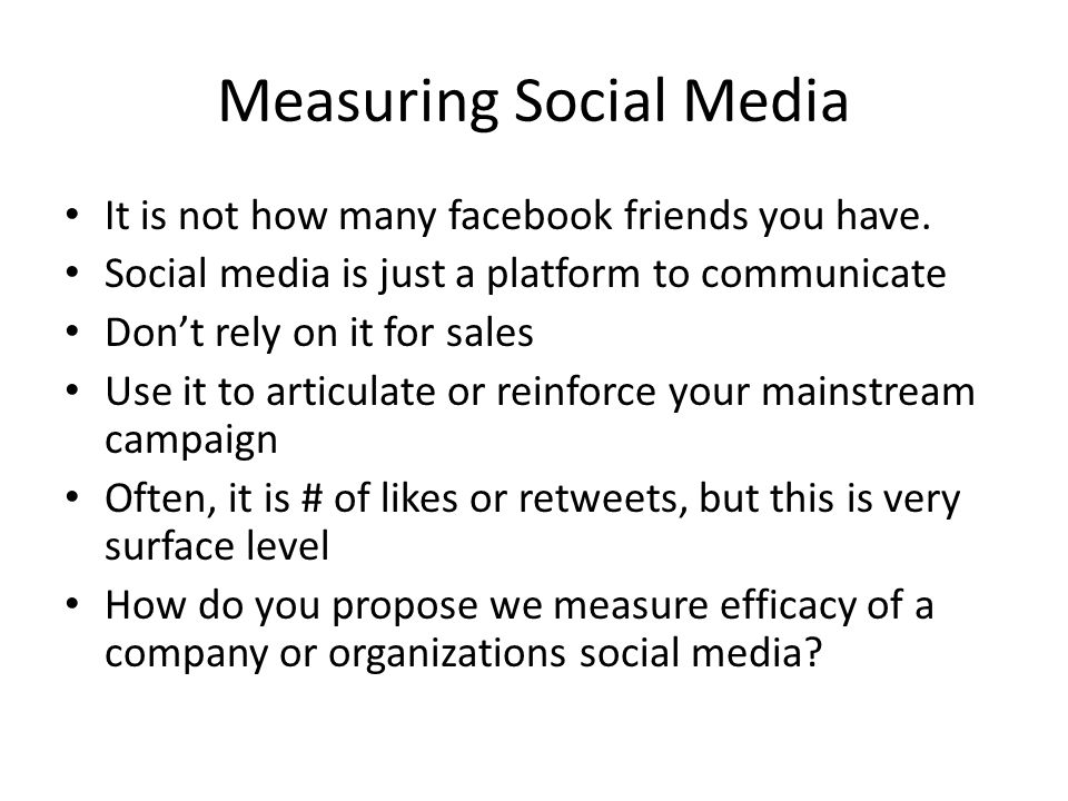 Measuring Social Media It is not how many facebook friends you have.