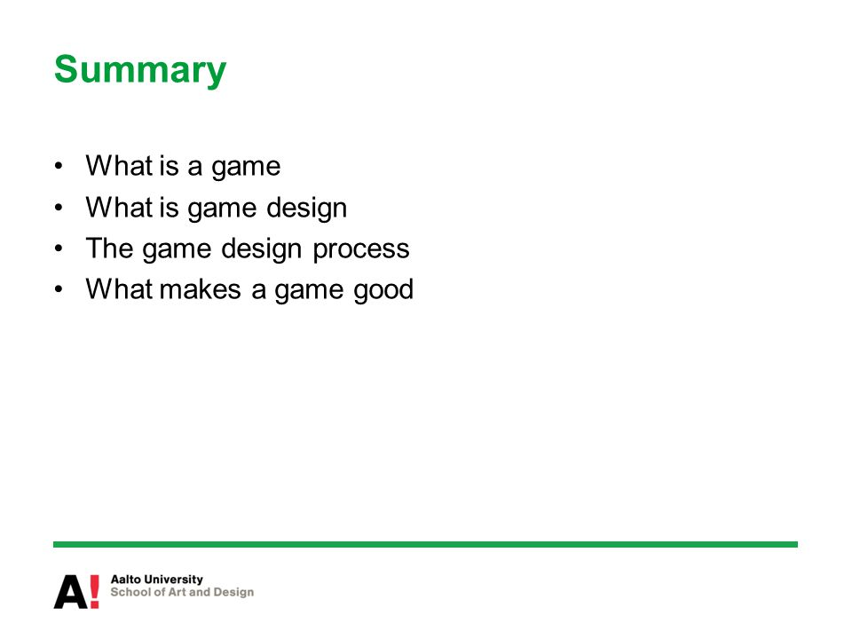Summary What is a game What is game design The game design process What makes a game good