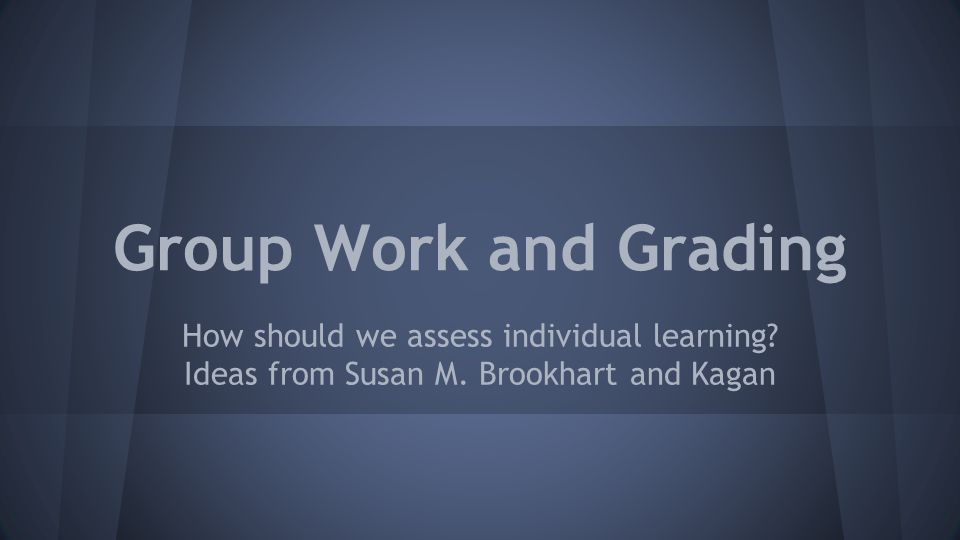 Group Work and Grading How should we assess individual learning.