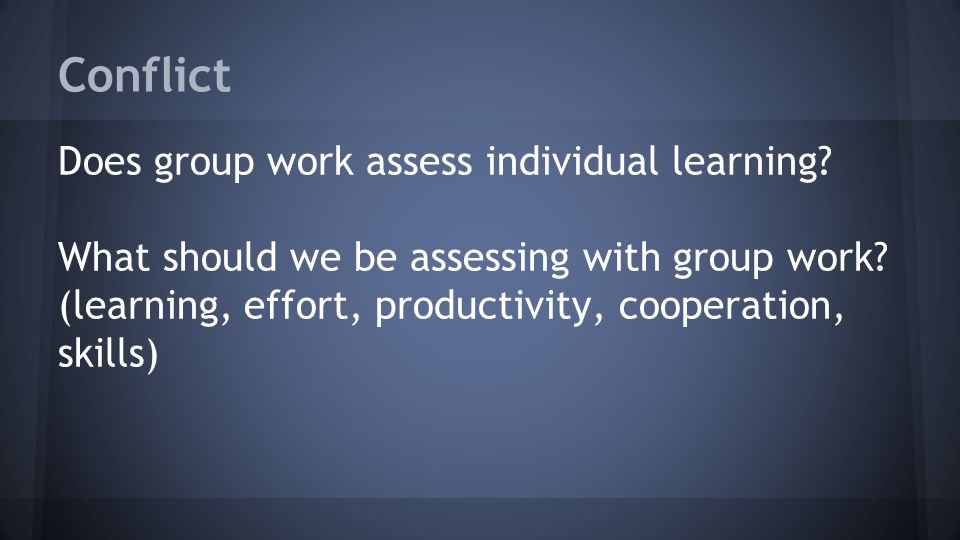 Conflict Does group work assess individual learning.