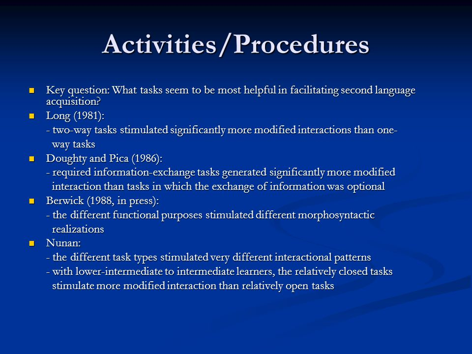 Activities/Procedures Key question: What tasks seem to be most helpful in facilitating second language acquisition.