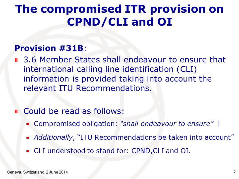 The compromised ITR provision on CPND/CLI and OI Provision #31B: 3.6 Member States shall endeavour to ensure that international calling line identification (CLI) information is provided taking into account the relevant ITU Recommendations.