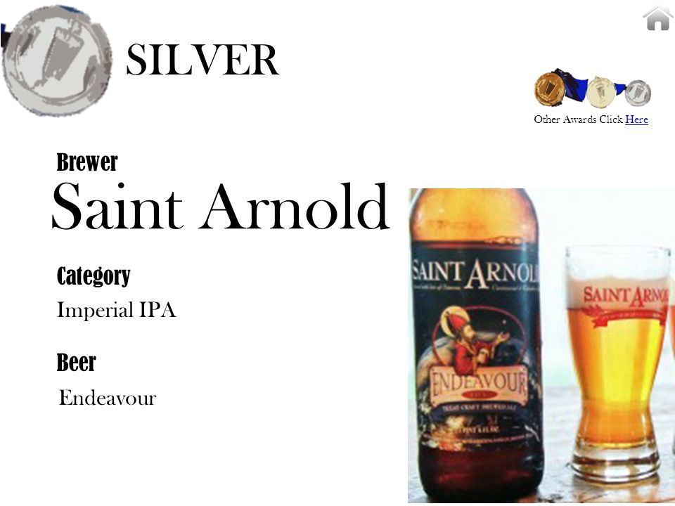 Saint Arnold Imperial IPA Brewer Category Beer Endeavour SILVER Other Awards Click HereHere