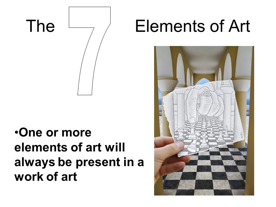 The Elements of Art One or more elements of art will always be present in a work of art