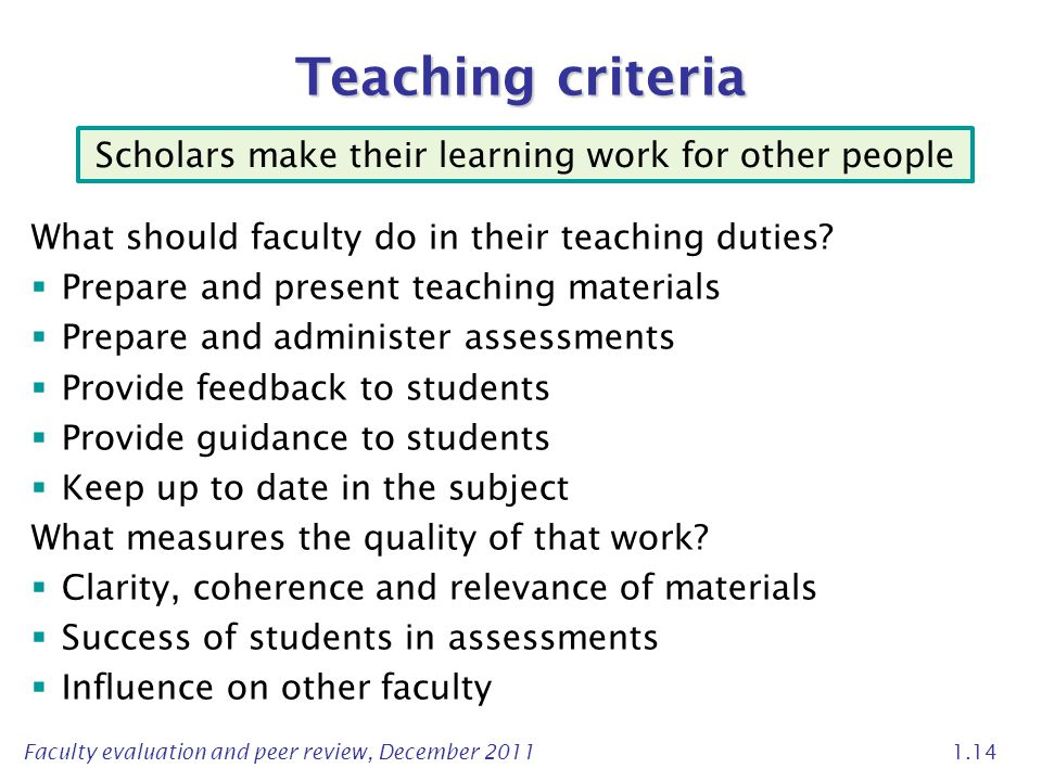 Faculty evaluation and peer review, December 2011 1.14 Teaching criteria What should faculty do in their teaching duties.