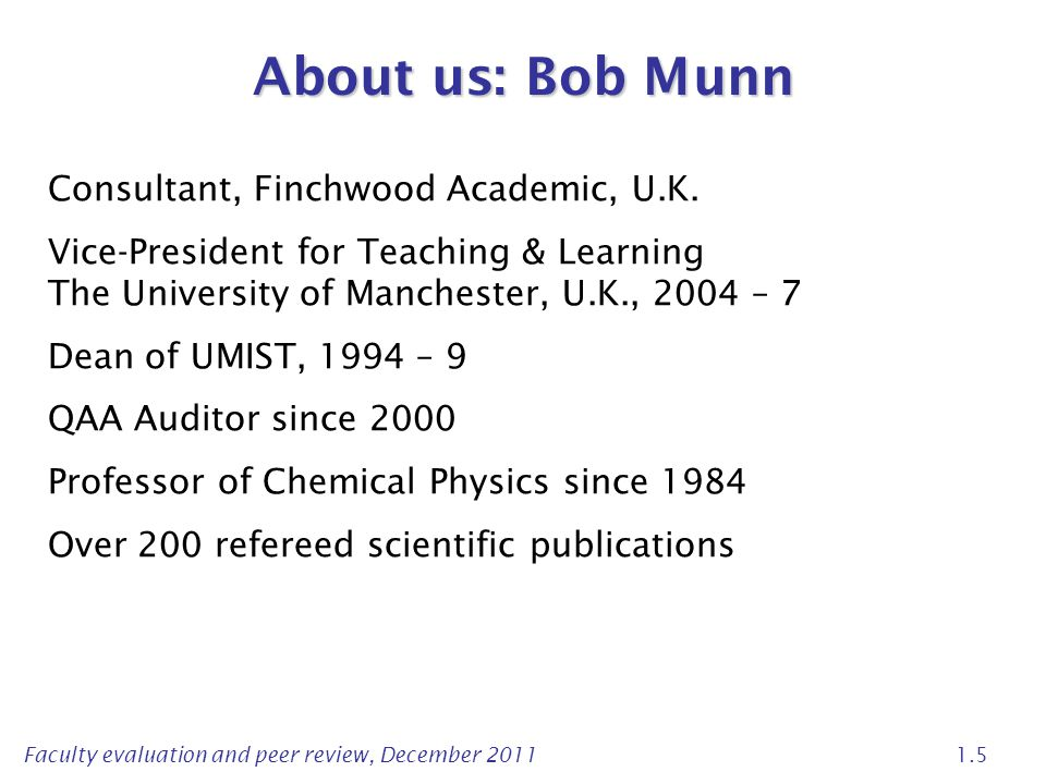 Faculty evaluation and peer review, December 2011 1.5 About us: Bob Munn Consultant, Finchwood Academic, U.K.