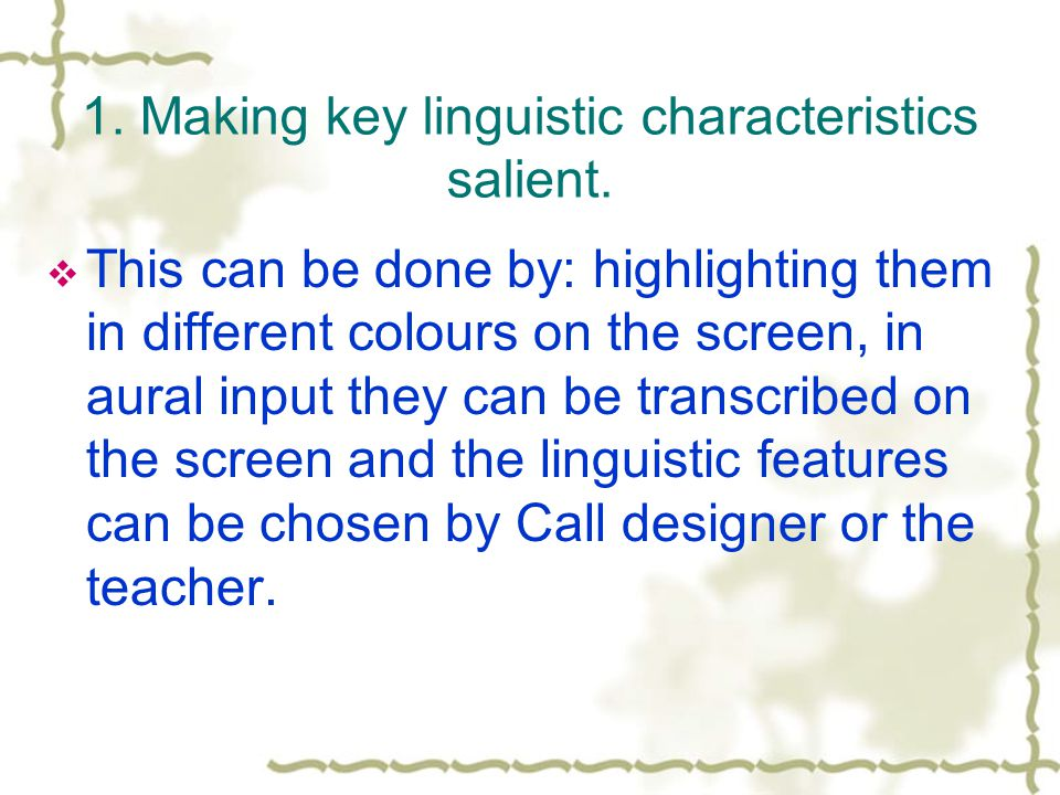 1. Making key linguistic characteristics salient.