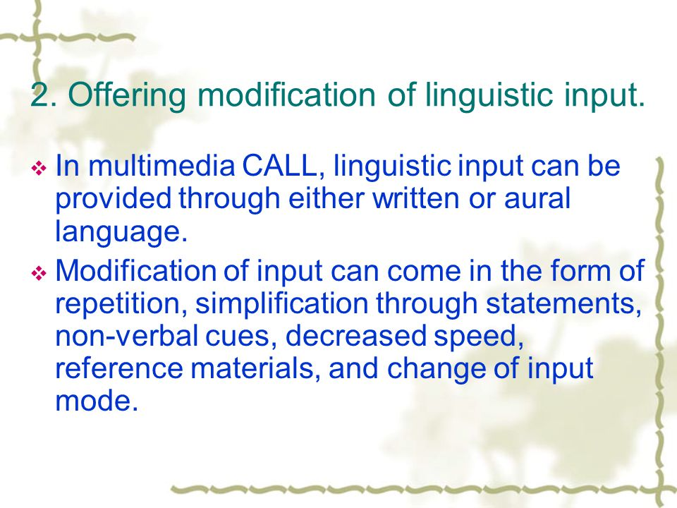 2. Offering modification of linguistic input.