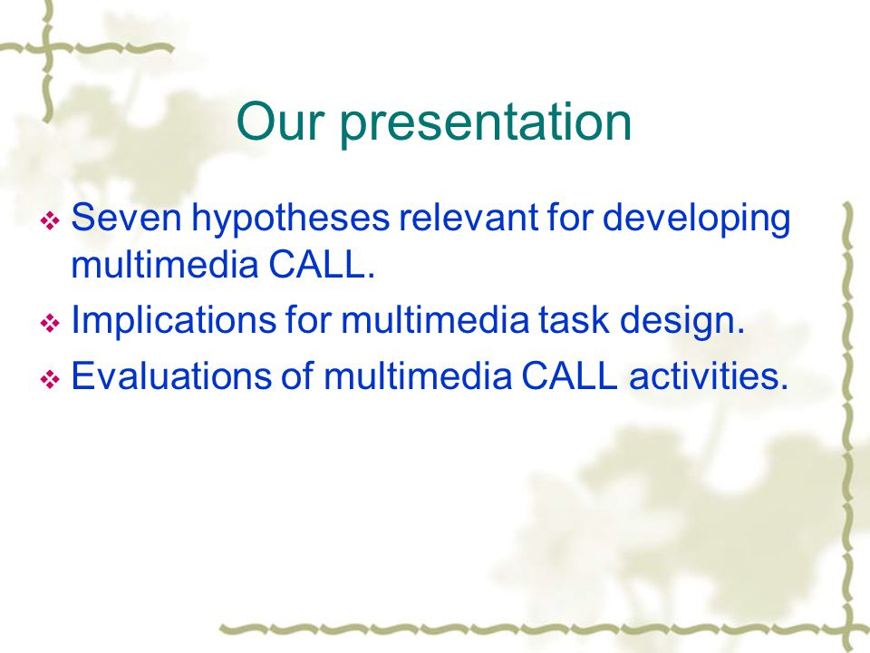 Our presentation  Seven hypotheses relevant for developing multimedia CALL.