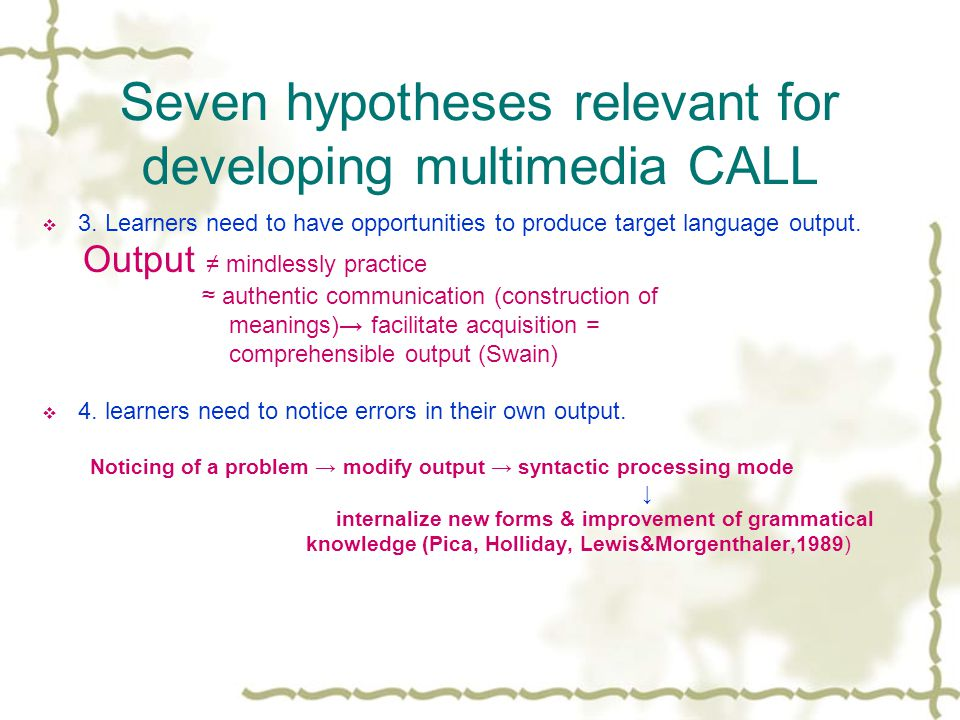 Seven hypotheses relevant for developing multimedia CALL  3.