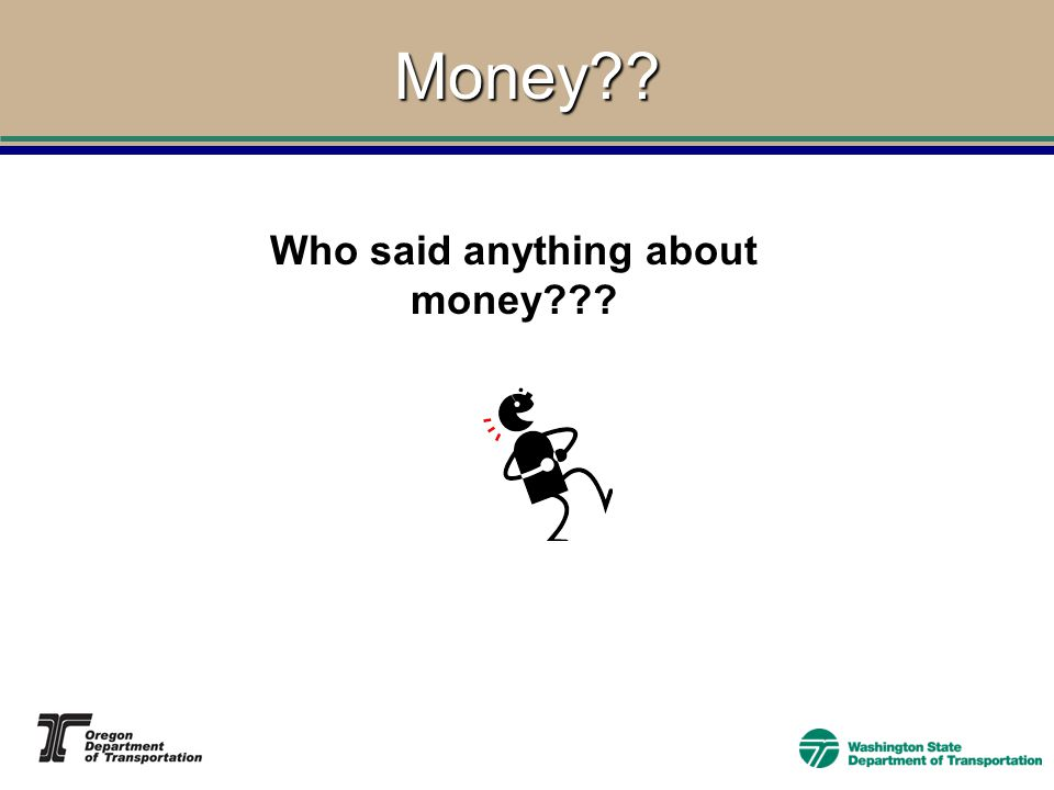 Money Who said anything about money