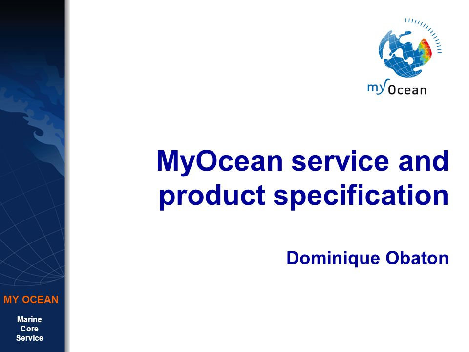 Marine Core Service MY OCEAN MyOcean service and product specification Dominique Obaton