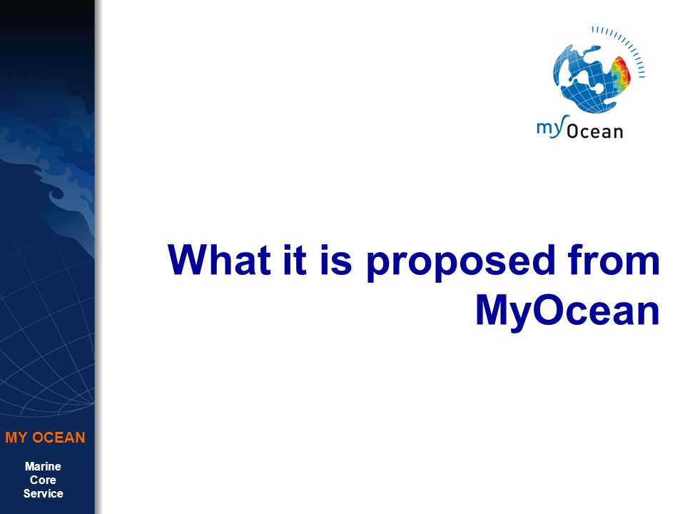 Marine Core Service MY OCEAN What it is proposed from MyOcean