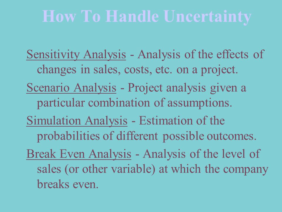 How To Handle Uncertainty Sensitivity Analysis - Analysis of the effects of changes in sales, costs, etc.